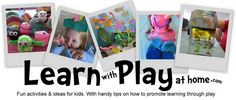 Fun activities and ideas for kids with handy tips on how to promote LEARNING through PLAY!