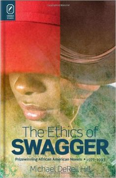Ethics of swagger : prizewinning African American novels, 1977-1993 / Michael DeRell Hill - Columbus : Ohio State University Press, cop. 2013