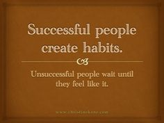What habits are you creating to build success?