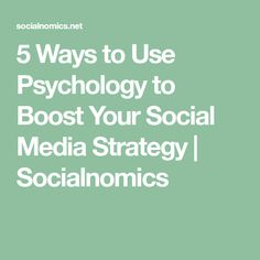 5 Ways to Use Psychology to Boost Your Social Media Strategy | Socialnomics