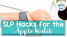 Check out these SLP Hacks for the Apple Watch. Great for special education.