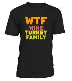 WTF Wine Turkey Family Funny T-Shirt . Perfect Gift Idea for Men   c53f4ece2
