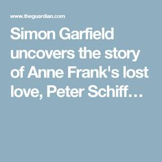 Simon Garfield uncovers the story of Anne Frank's lost love, Peter Schiff…