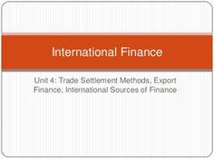 Unit 4  Trade Settlement Methods, Export Finance, International Sources of Finance by Charu Rastogi via slideshare