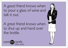 And a super best friend knows I hate wine and to just hand the vodka bottle over.