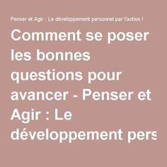 Comment se poser les bonnes questions pour avancer - Penser et Agir : Le développement personnel par l'action !