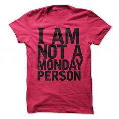 I am Not a Monday Person T Shirts, Hoodie Sweatshirts