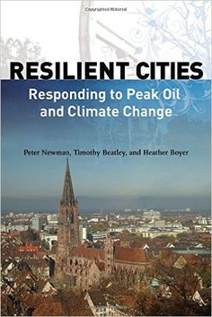 Resilient Cities: Responding to Peak Oil and Climate Change: Peter Newman, Timothy Beatley, Heather M. Boyer: 9781597264990: Amazon.com: Books
