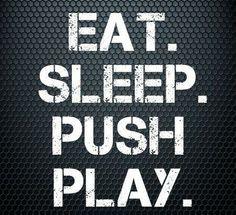 Eat, Sleep, Push Play