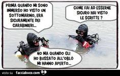 Prima quando mi sono immerso ho visto un sottomarino, era sicuramente dei carabinieri
