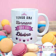 """Taza """"Tengo una hermana que es divina"""". A la venta en www.be-happy.es #taza #tazas #mug #mugs #behappy"""