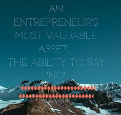 Learning to say no is the most important entrepreneurial skill: http://www.wework.com/magazine/inspiration/entrepreneurs-valuable-asset-ability-say-no/