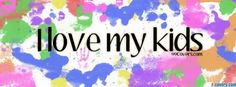 i love my kids facebook cover Fb Cover Photos Quotes, Cover Quotes, Cover Pics, Facebook Timeline Photos, Facebook Timeline Covers, Photo Timeline, Facebook Profile, Inspiring Quotes Tumblr, Inspirational