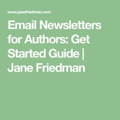 Email Newsletters for Authors: Get Started Guide | Jane Friedman