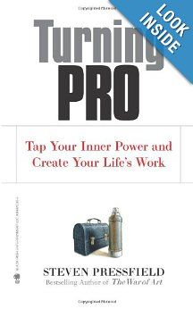 Turning Pro: Tap Your Inner Power and Create Your Life's Work: Steven Pressfield