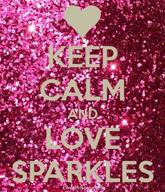 Keep Calm & Love Sparkles Pictures, Photos, and Images for Facebook, Tumblr, Pinterest, and Twitter Pinterest