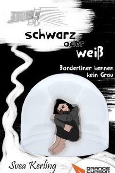 """""""Schwarz oder Weiß - Borderliner kennen kein Grau"""" von Svea Kerling Buchkritik"""