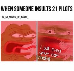 NOW YOU SHALL SIT IN SILENCE<<<<AND EXCUSEEE MEEE ITS twenty one pilots NOT 21 PILOTS