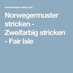 Norwegermuster stricken - Zweifarbig stricken - Fair Isle