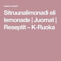 Sitruunalimonadi eli lemonade | Juomat | Reseptit – K-Ruoka