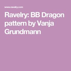Ravelry: BB Dragon pattern by Vanja Grundmann