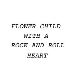 Flower child with a rock & roll heart