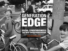 GENERATION SOCIAL CONSCIOUSNESS: THE NEW ENTREPRENEURSHIP UNDERSTANDING A NEW GENERATION WWW.THESOUNDHQ.COM