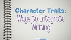 Fun, no-prep ways to integrate writing into your character traits lesson plans.