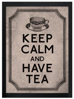 Keep Calm and Have Tea 5 x 7 print by KeepCalmAndStayGold on Etsy, $6.99
