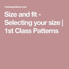 Size and fit - Selecting your size | 1st Class Patterns