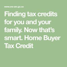 Finding tax credits for you and your family. Now that's smart. Home Buyer Tax Credit Mortgage Tips, Tax Credits, First Time Home Buyers, Your Family, Budgeting, Finance