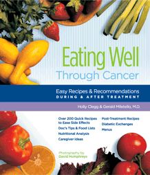 Eating Well Through Cancer: Easy Recipes & Recommendations: Eating Well Through Cancer - Holly Clegg