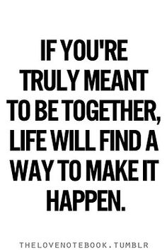if you are truly meant to be together..