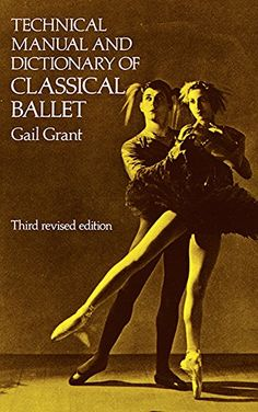Technical Manual and Dictionary of Classical Ballet (Dover Books on Dance) by Gail Grant
