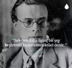 """""""Seksten daha ilginç bir şey keşfetmiş kişiye entelektüel denir."""" #Aldous Huxley"""