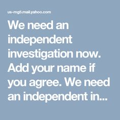 We need an independent investigation now. Add your name if you agree.  We need an independent investigation now. Add your name if you agree. http://action.votevets.org/page/m/139e39a8/1cdba7b7/3edd957c/6dc1129b/2249560599/VEsH/