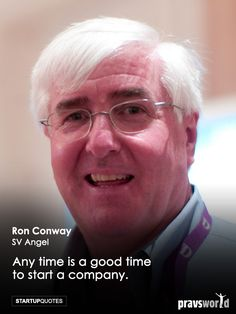 Any time is a good time to start a company – Ron Conway