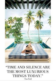 """This Week's Quote: Time and silence are the most luxurious things today."""" - Tom Ford via La Dolce Vita www.ladolcevitablog.com"""