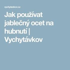 Jak používat jablečný ocet na hubnutí | Vychytávkov Detox, Food And Drink, Lose Weight, Health Fitness, Drinks, Women's Fashion, Lemon, Neurology, Drinking