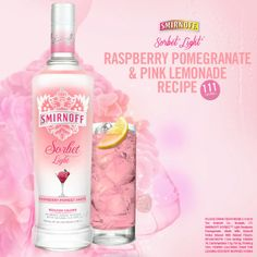 Raspberry Pomegranate & Pink Lemonade     -1.5 oz Smirnoff Sorbet Light* Raspberry Pomegranate  -2.5 oz Pink Lemonade    *Standard Average Analysis (based on single drink serving): Calories: 111