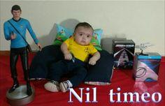 Nil timeo : Não temo nada :  I fear nothing