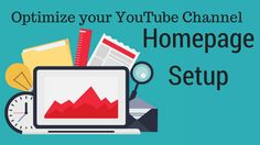 Here is how you are going to improve your channel's homepage without even consulting an expert. Click here to check step by step procedure.