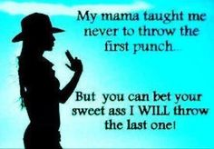 Dang right.!(; don't mess with a country gurl were crazier than those city slickers