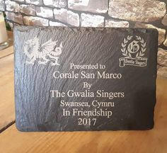 This Welsh slate plaque is one of many that we have engraved for the Gwalia Singers over the past few weeks. This one was taken over to Italy to be presented!