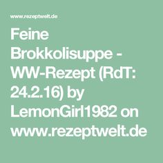 Feine Brokkolisuppe - WW-Rezept (RdT: 24.2.16) by LemonGirl1982 on www.rezeptwelt.de