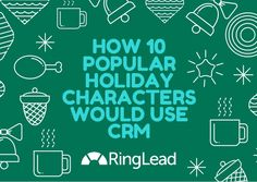 This holiday season, while finalizing your budget for personnel, keep in mind this magical story that RingLead is about to tell. So tie up your boots and make your coffee piping hot, because 2015 will not be the year CRM forgot.