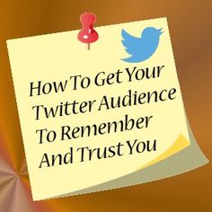 How To Get Your Twitter Audience To Remember And Trust You. | http://marcguberti.com