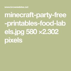 minecraft-party-free-printables-food-labels.jpg 580 ×2.302 pixels