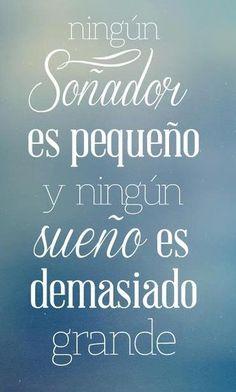 ningun soñador es pequeño, y ningun sueño es demasiado grande