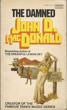 John D. MacDonald, The Damned (New York: Fawcett, n.), with cover art by Robert McGinnis. Mad Max Book, Novel Movies, Book Cover Art, Book Covers, Pulp Fiction Book, Robert Mcginnis, Cool Books, Mystery Books, Pulp Art